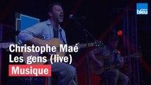 Les gens - Christophe Maé - France Bleu Live