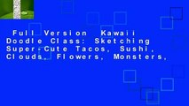 Full Version  Kawaii Doodle Class: Sketching Super-Cute Tacos, Sushi, Clouds, Flowers, Monsters,