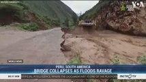 Bridge in Peru Collapses as Floods Ravage