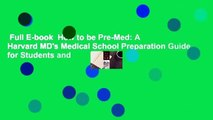Full E-book  How to be Pre-Med: A Harvard MD's Medical School Preparation Guide for Students and