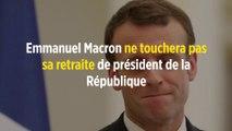 Emmanuel Macron ne touchera pas sa retraite de président de la République