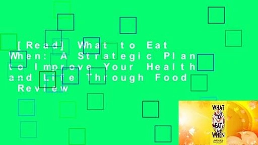 [Read] What to Eat When: A Strategic Plan to Improve Your Health and Life Through Food  Review