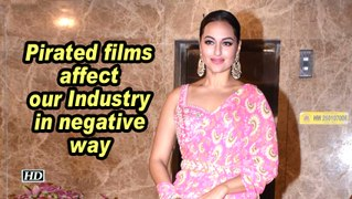 Sonakshi: Pirated films affect our Industry in negative way