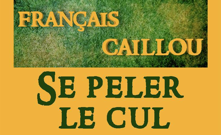 Français caillou / Définition du jour : Se peler le cul