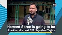 Hemant Soren is going to be Jharkhand's next CM: Tejashwi Yadav