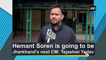 Hemant Soren is going to be Jharkhand's next CM: Tejashwi Yadav