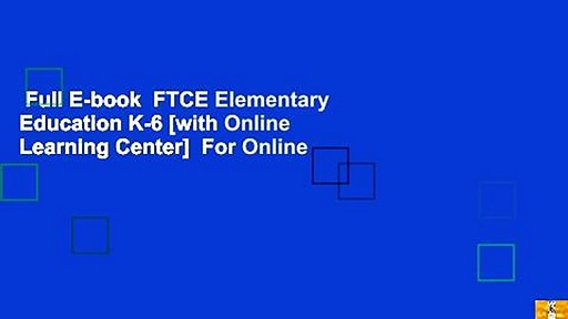 Full E-book  FTCE Elementary Education K-6 [with Online Learning Center]  For Online