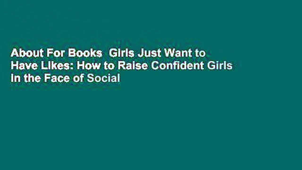 About For Books  Girls Just Want to Have Likes: How to Raise Confident Girls in the Face of Social