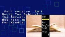 Full version  Am I Being Too Subtle?: The Adventures of a Business Maverick  For Kindle