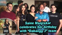 "Saiee Manjrekar celebrates her birthday with ""Dabangg 3"" team"