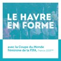 Coupe du Monde Féminine de la FIFA, France 2019™ - Le Havre en Forme