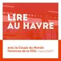 Coupe du Monde Féminine de la FIFA, France 2019™ - Lire au Havre