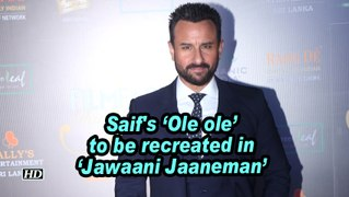 Saif's 'Ole ole' to be recreated in 'Jawaani Jaaneman'