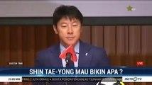 Shin Tae-Yong Mau Bikin Apa?