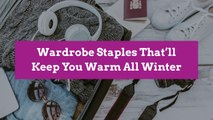 Wardrobe Staples That'll Keep You Warm All Winter