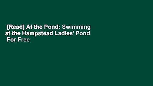 [Read] At the Pond: Swimming at the Hampstead Ladies' Pond  For Free
