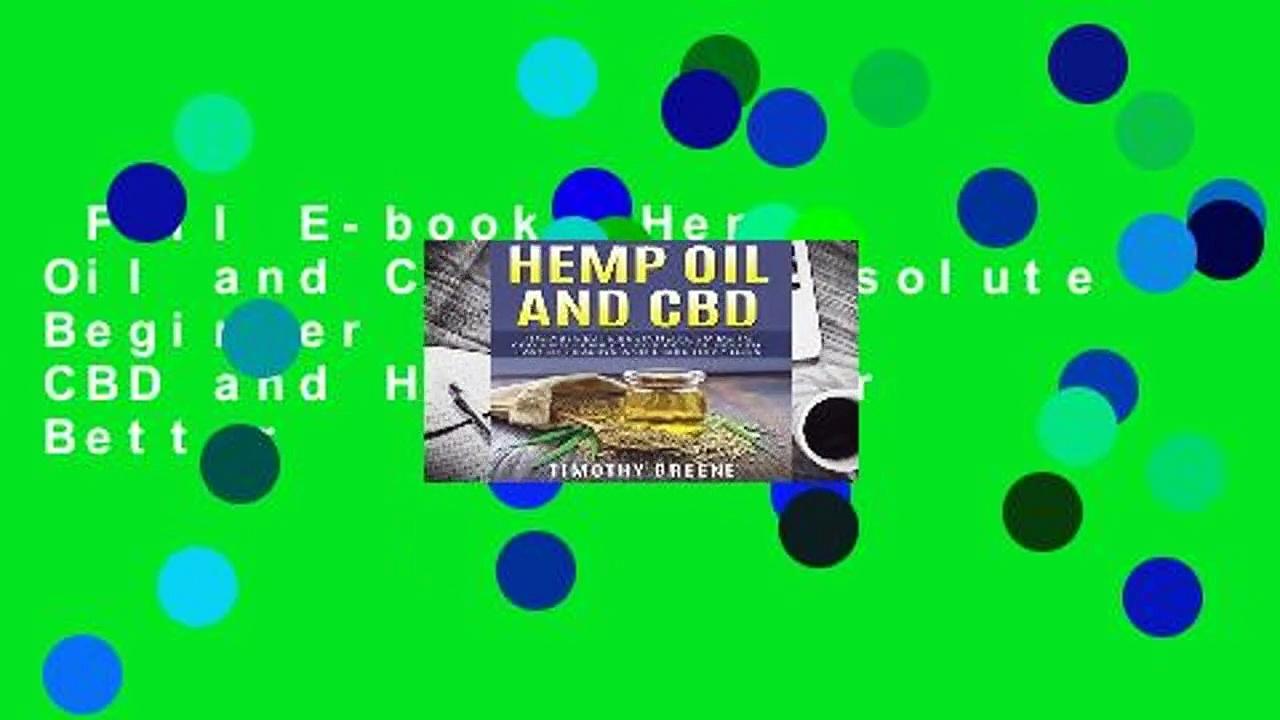 Full E-book  Hemp Oil and CBD: The Absolute Beginner s Guide to CBD and Hemp Oil for Better