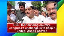 RSS, BJP dividing country, Congress's challenge is to keep it united: Ashok Chavan