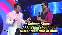 Salman Khan: Akki's film should do better than that of mine