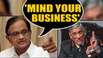 Chidambaram to Army chief:  Don't tell politicans how to do their job | OneIndia News