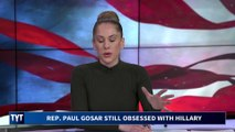Paul Gosar STILL Obsessed With Hillary Clinton