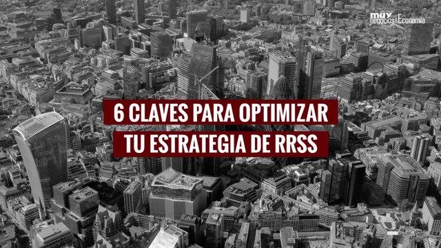 Seis claves para optimizar tu estrategia en RRSS
