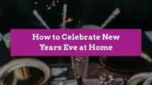 How to Celebrate New Years Eve at Home