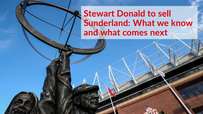 Stewart Donald to sell Sunderland AFC : what we know and what comes next