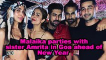 Malaika parties with sister Amrita in Goa ahead of New Year