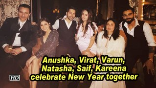 Anushka, Virat, Varun, Natasha, Saif, Kareena celebrate New Year together