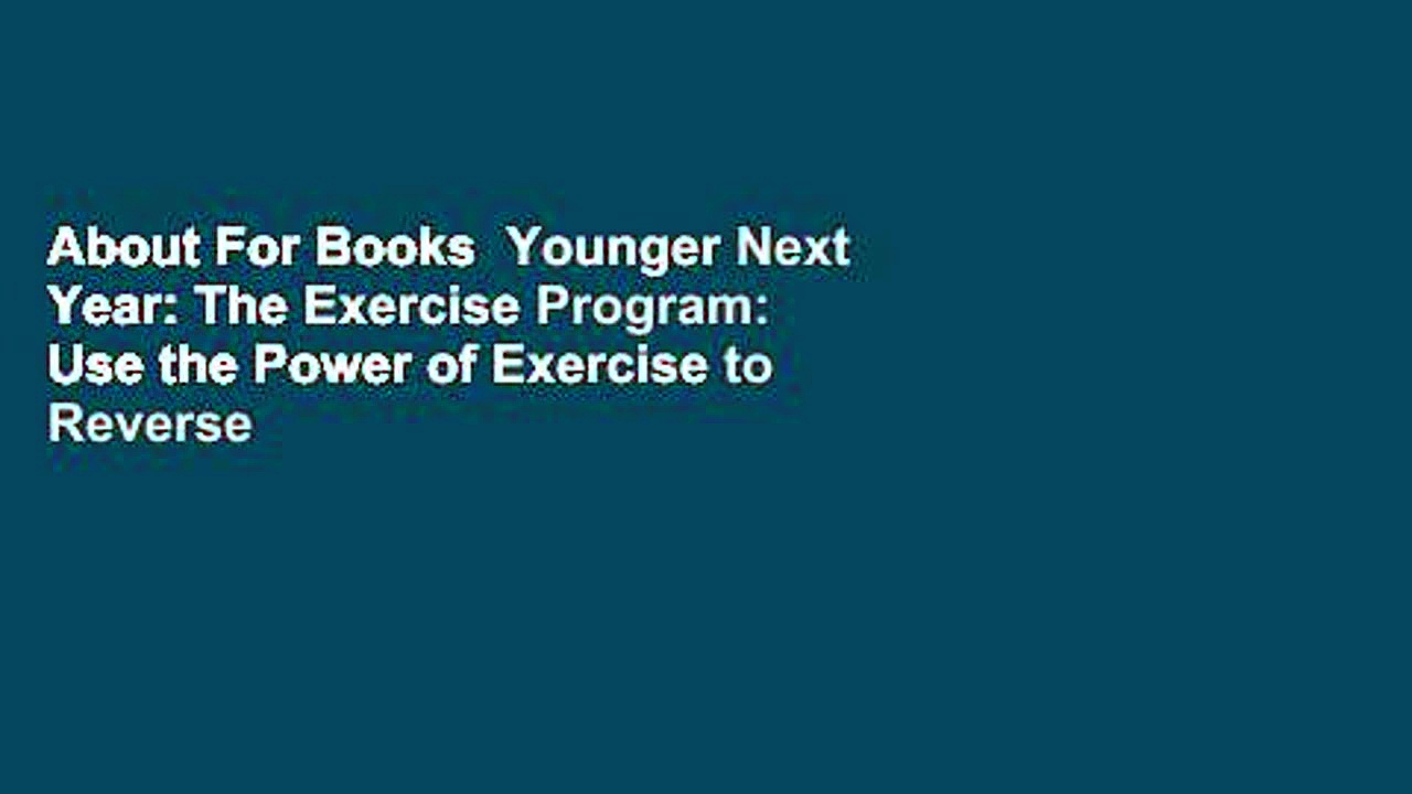 About For Books  Younger Next Year: The Exercise Program: Use the Power of Exercise to Reverse