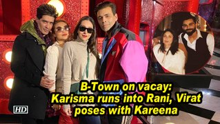 B-Town on vacay: Karisma runs into Rani, Virat poses with Kareena