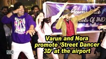 Varun and Nora promote 'Street Dancer 3D' at the airport