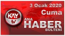 3 Ocak 2020 Kay Tv Ana Haber Bülteni