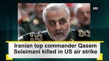Iranian top commander Qasem Soleimani killed in US air strike