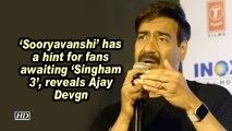 'Sooryavanshi' has a hint for fans awaiting 'Singham 3', reveals Ajay Devgn