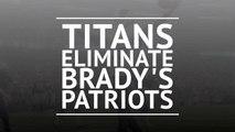 Titans eliminate Brady's Patriots