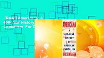 [Read] Americana: A 400-Year History of American Capitalism  For Online