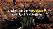 Crash en Iran : un « problème » aurait forcé l'avion à faire demi-tour