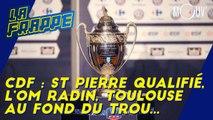 CDF : St Pierre qualifié, l'OM radin, Toulouse au fond du trou...
