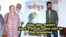 John: One mustn't back a social cause just for film promotion