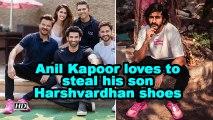 Anil Kapoor loves to steal his son Harshvardhan Kapoor shoes