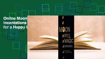 Online Moon Spell Magic: Invocations, Incantations & Lunar Lore for a Happy Life  For Kindle
