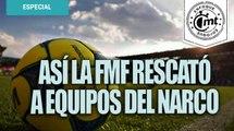 FMF pagó 14 mdd a narco para recuperar dos clubes