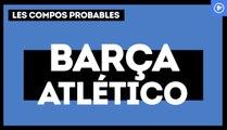 Barça-Atlético : les compos probables