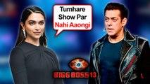 Deepika Padukone Will Not PROMOTE Chhapaak On Salman Khan's Show Bigg Boss 13 | REVEALED