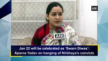 Jan 22 will be celebrated as 'Swarn Diwas': Aparna Yadav on hanging of Nirbhaya's convicts
