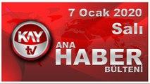 7 Ocak 2020 Kay Tv Ana Haber Bülteni