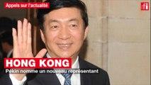 Hong Kong : Pékin nomme un nouveau représentant