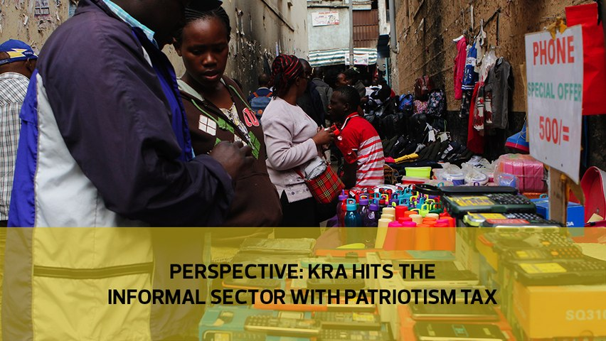 Perspective: KRA hits informal sector with Patriotism tax